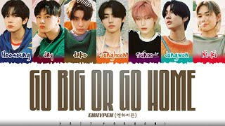 Download ENHYPEN - 'Go Big or Go Home' (모 아니면 도) Lyrics [Color Coded_Han_Rom_Eng]