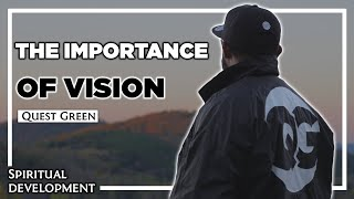 The importance of vision! | Spiritual Development w/Quest Green