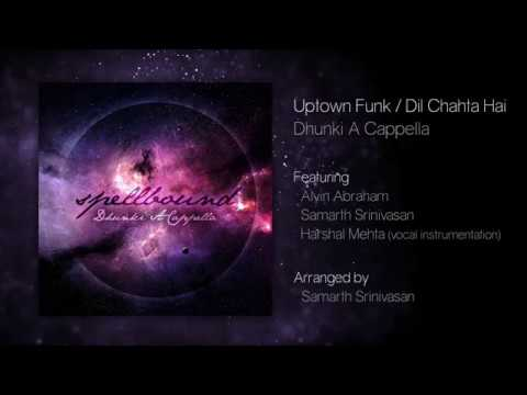 Uptown Funk / Dil Chahta Hai - Spellbound - Dhunki A Cappella