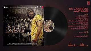 Full Audio   Ho Jaane Do Aar Paar   KGF   Yash   Srinidhi Shetty   Ravi