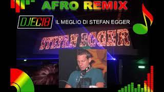 Il meglio di DJ STEFAN EGGER ( AFROMIX By DJEC18)