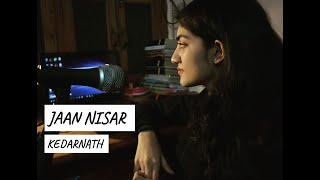 Jaan Nisar (Cover) | Kedarnath | Shraddha Shree