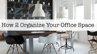 How 2 Organize Your Office Space