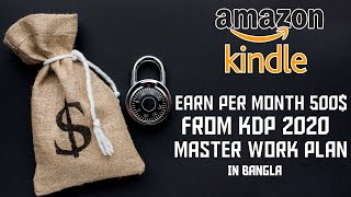 Earn Per-month Minimum 500$ From Kdp 2020 A To Z Master Plan - Kindle Direct Publishing Full Guide