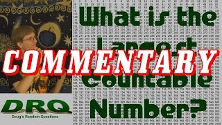 Commentary - What is the Largest Countable Number?
