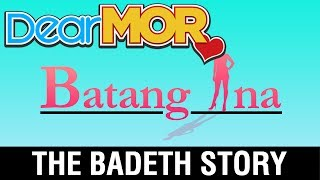 "Video Dear MOR: ""Batang Ina"" The Badeth Story 07-02-17 download MP3, 3GP, MP4, WEBM, AVI, FLV November 2017"