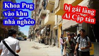 Khoa Pug vào khu nhà nghèo bị gái làng Ai Cập tán và cái kết giả lơ vì sợ trai làng