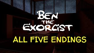 Ben The Exorcist  All Five Endings