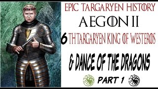 Aegon II and The Dance of the Dragons Targaryen Civil War Part 1