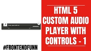 html css javascript - HTML5 Audio Player Tutorial with Click and Scroll Controls-Part1