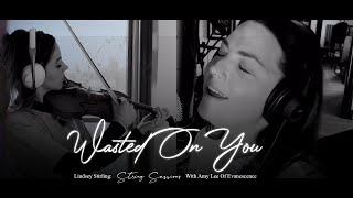 Amy Lee ft. Lindsey Stirling: Wasted On You (String Sessions)