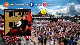 Quintino & Curbi vs Armin Van Buuren - Get Down vs Blah Blah Blah (Mr. Fabz Mashup)
