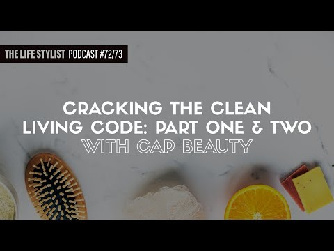 Cap Beauty: Cracking The Clean Living Code, EP #72 & #73, The Life Stylist Podcast