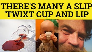 There Is Many A Slip Twixt Cup And Lip - Proverbs - ESL British English Pronunciation