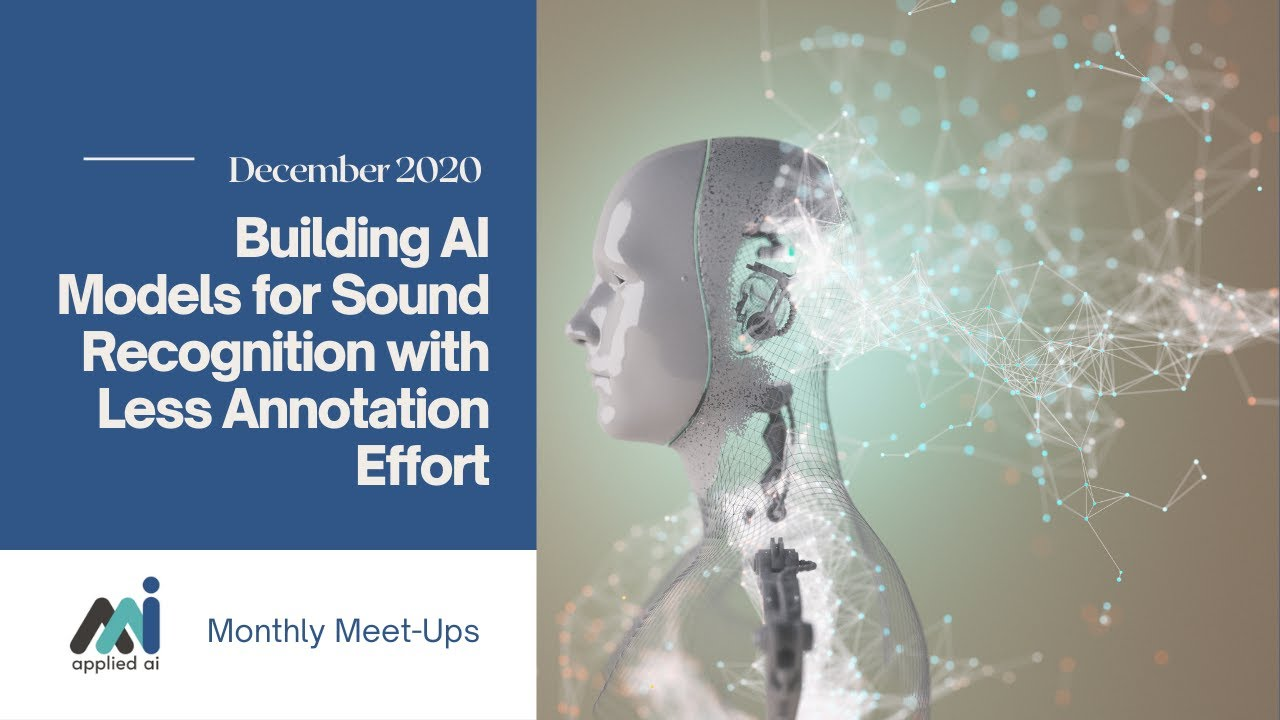 AppliedAI Meetup: Building AI Models for Sound Recognition with Less Annotation Effort
