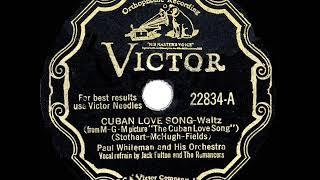 1931 Paul Whiteman - Cuban Love Song (Jack Fulton & The Romancers, vocal)