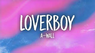 A-Wall - Loverboy (Lyrics) | kİll the lights so baby close your eyes