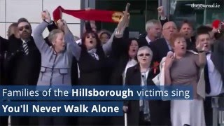 Families of Hillsborough Victims Sing You