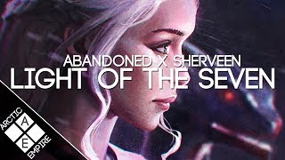 Abandoned &amp SHERVEEN - Light Of The Seven (Game Of Thrones) Melodic Dubstep