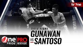Video [Title Fight] Gunawan vs Santoso - One Pride Pro Never Quit #16 HD download MP3, 3GP, MP4, WEBM, AVI, FLV Juni 2018