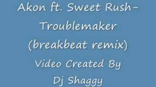 Akon Ft. Sweet Rush-Troublemaker(breakbeat remix).wmv