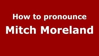 How to pronounce Mitch Moreland (American English/US) PronounceNames.com