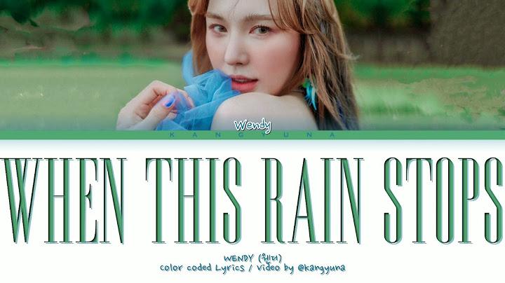 WENDY When This Rain Stops Lyrics (웬디 When This Rain Stops 가사) (Color coded lyrics)