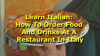 Learn Italian: How To Order Food And Drinks At A Restaurant In Italy