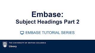 EMBASE Tutorial Video series: Module 4: Subject headings Part 2
