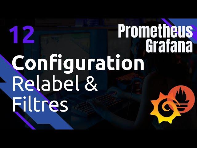 PROMETHEUS - 12. CONFIGURATION : RELABEL ET FILTRES