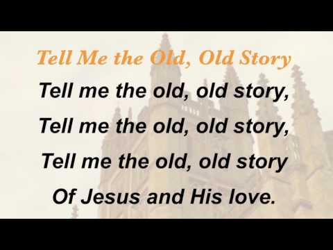 Tell Me the Old, Old Story (Presbyterian Hymnal #424)