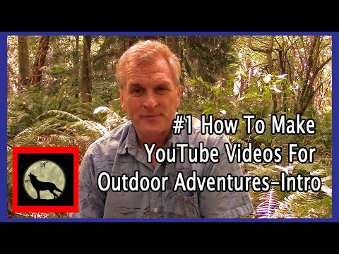 #1 Intro - How To Make YouTube Videos For Outdoor Adventures
