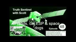 Truth Sentinel with Scott episode 48 (Cryptids, cat ESP, dogs in space & the Montauk monster)
