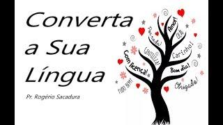 IGREJA UNIDADE DE CRISTO   /  Converta a Sua Língua   -  Pr. Rogério Sacadura