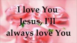 My Jesus I love Thee - Darlene Zschech - Lyrics