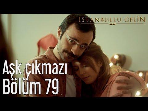 İstanbullu Gelin 79. Bölüm - Aşk Çıkmazı