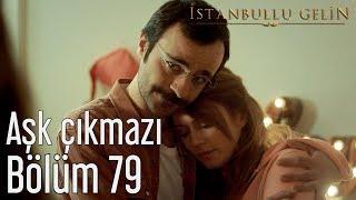 Gambar cover İstanbullu Gelin 79. Bölüm - Aşk Çıkmazı