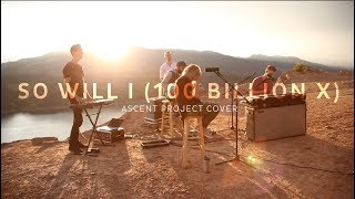 So Will I (100 Billion X) - Hillsong UNITED  // Ascent Project Cover