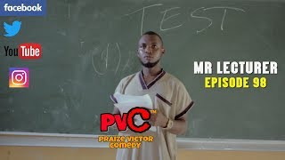 MR LECTURER EPISODE 98 (PRAIZE VICTOR COMEDY)