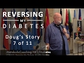 Reversing My Diabetes 7 of 11 - Doug's Story