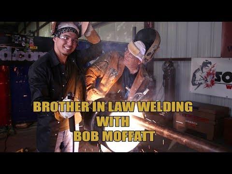 Brother In Law Welding With Bob Moffatt