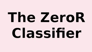 The ZeroR Classifier .. What it is and How it Works thumbnail