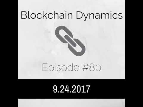 Blockchain Dynamics #80 9/24/2017