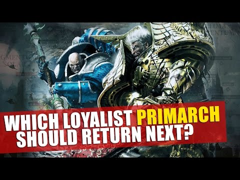 Which loyalist Primarch should return next?