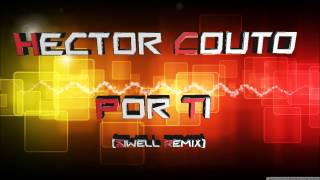 Hector Couto - Por Ti (Siwell Remix)