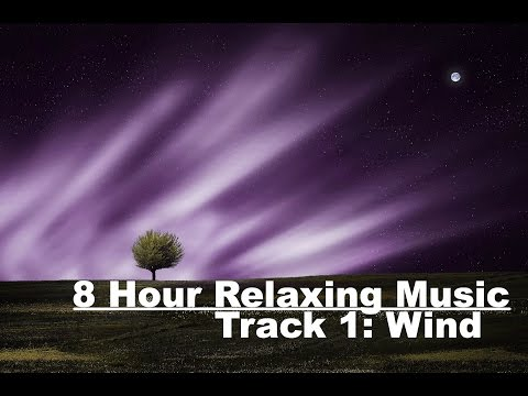 8 Hour Relaxing Music for Meditation, Sleep, Stress Relief and Study. Track 1: Wind