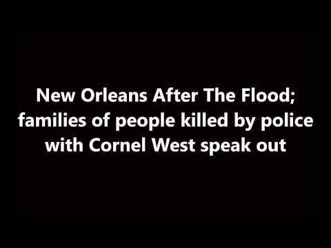 New Orleans After The Flood; Families of people killed by police with Cornel West speak out