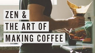 Zen & The Art of Making Coffee
