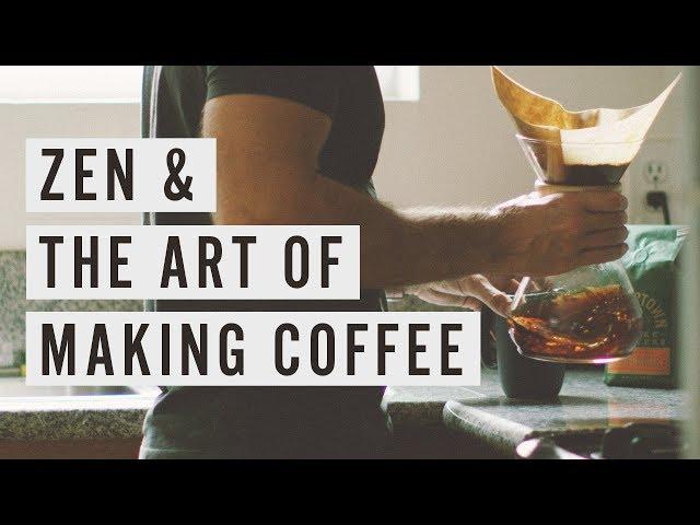 Zen & The Art of Making Coffee