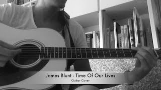 James Blunt - Time Of Our Lives ➤ CHITARRA ACUSTICA ➤ GUITAR COVER